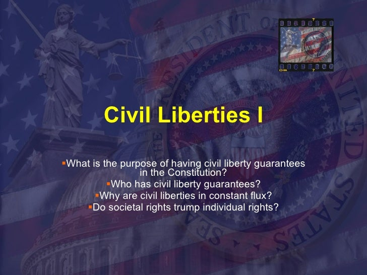Civil Liberties I <ul><li>What is the purpose of having civil liberty guarantees in the Constitution? </li></ul><ul><li>Wh...