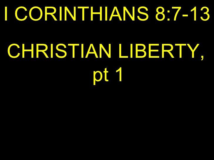 I CORINTHIANS 8:7-13 CHRISTIAN LIBERTY,  pt 1