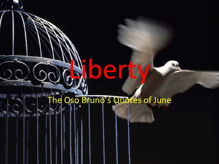 Liberty The Oso Bruno's Quotes of June
