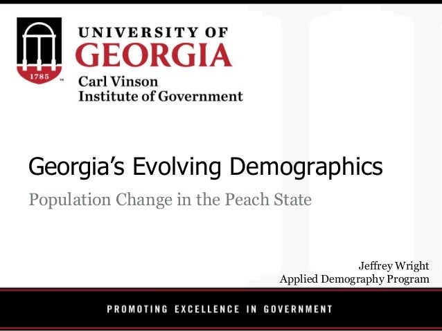 Georgia's Evolving Demographics Population Change in the Peach State Jeffrey Wright Applied Demography Program