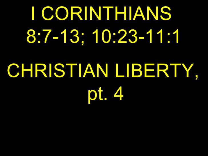 I CORINTHIANS  8:7-13; 10:23-11:1 CHRISTIAN LIBERTY,  pt. 4
