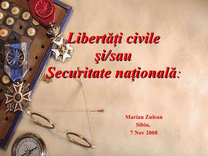 Libert ăţi  civil e  şi/sau  Securitate naţională :  Marian Zulean Sibiu,  7   Nov 200 8