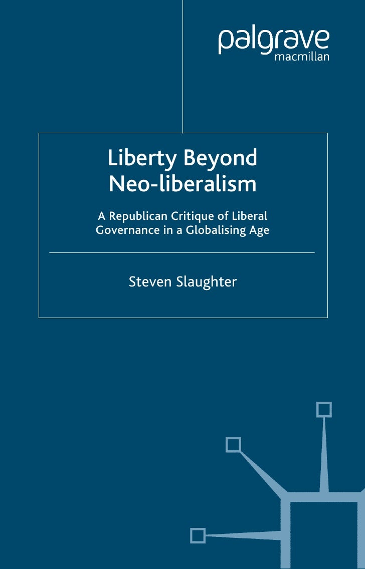 Liberty Beyond  Neo-liberalismA Republican Critique of LiberalGovernance in a Globalising Age      Steven Slaughter