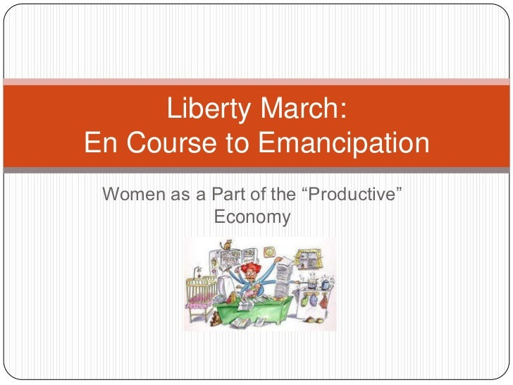 """Women as a Part of the """"Productive"""" Economy<br />Liberty March: En Course to Emancipation<br />"""