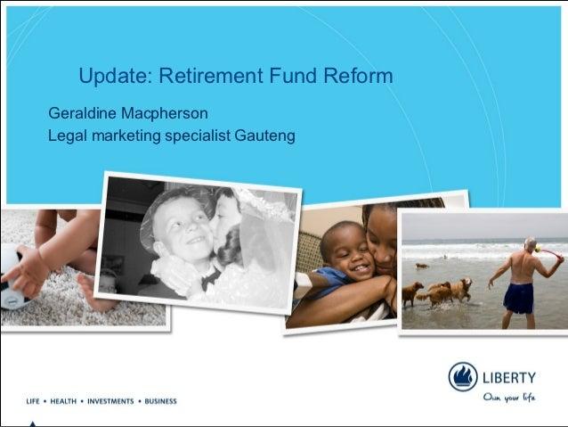 Update: Retirement Fund ReformGeraldine MacphersonLegal marketing specialist Gauteng