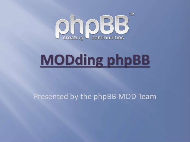 MODding phpBB Presented by the phpBB MOD Team
