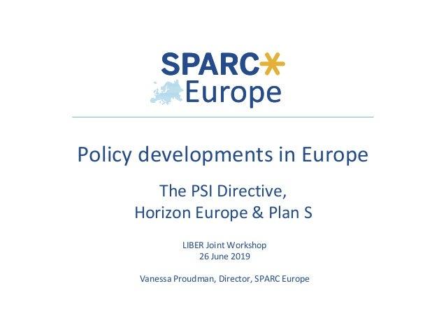 LIBERJointWorkshop 26June2019  VanessaProudman,Director,SPARCEurope PolicydevelopmentsinEurope ThePSIDir...