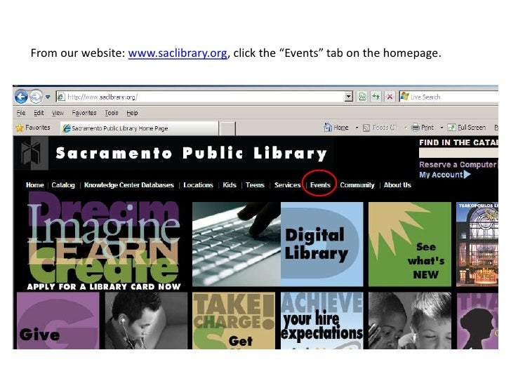 "From our website: www.saclibrary.org, click the ""Events"" tab on the homepage. <br />"
