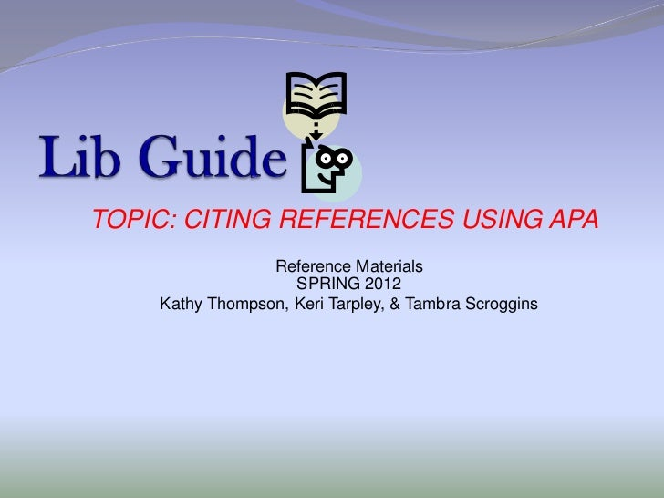 TOPIC: CITING REFERENCES USING APA                 Reference Materials                    SPRING 2012    Kathy Thompson, K...