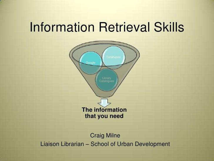 Information Retrieval Skills<br />Craig Milne<br />Liaison Librarian – School of Urban Development<br />