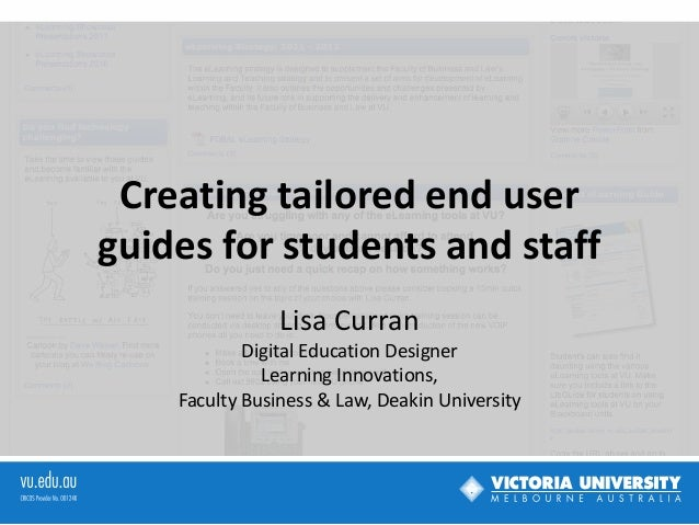 Creating tailored end userguides for students and staff                Lisa Curran            Digital Education Designer  ...