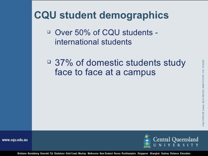 CQU student demographics <ul><li>Over 50% of CQU students - international students   </li></ul><ul><li>37% of domestic stu...