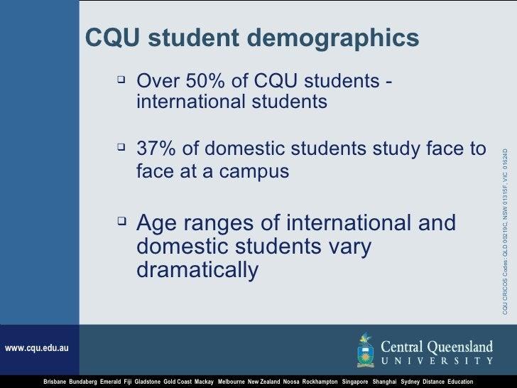 CQU student demographics <ul><li>Over 50% of CQU students - international students  </li></ul><ul><li>37% of domestic stud...