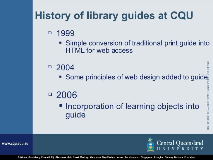 History of library guides at CQU <ul><li>1999  </li></ul><ul><ul><li>Simple conversion of traditional print guide into HTM...