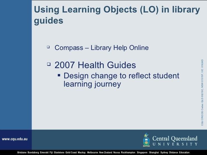 Using Learning Objects (LO) in library guides <ul><li>Compass – Library Help Online </li></ul><ul><li>2007 Health Guides <...