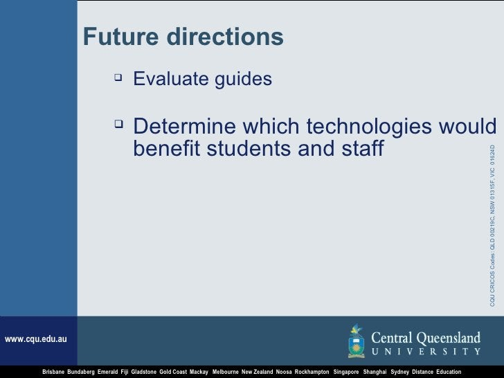 Future directions <ul><li>Evaluate guides </li></ul><ul><li>Determine which technologies would benefit students and staff ...