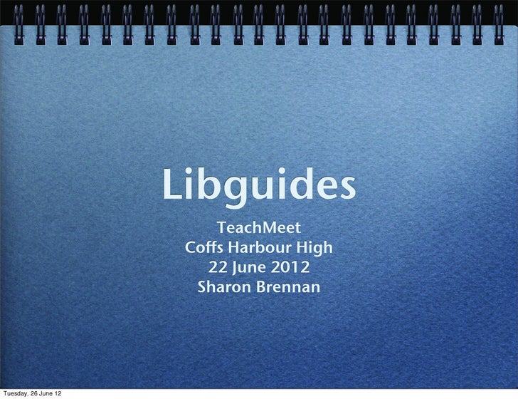 Libguides                           TeachMeet                       Coffs Harbour High                         22 June 201...