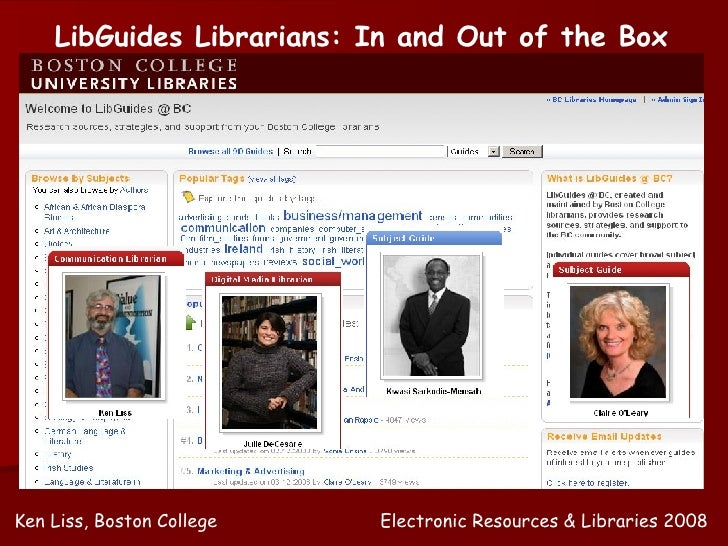 LibGuides Librarians: In and Out of the Box Ken Liss, Boston College Electronic Resources & Libraries 2008