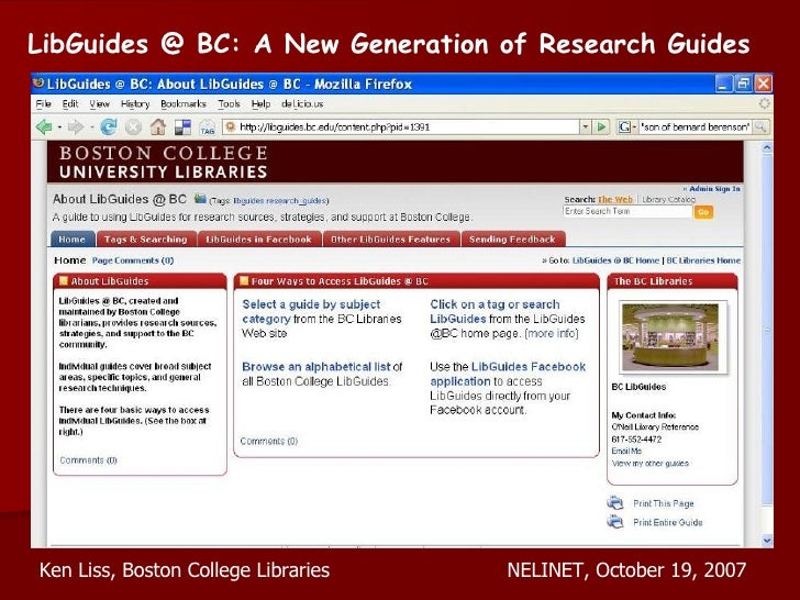 LibGuides @ BC: A New Generation of Research Guides Ken Liss, Boston College Libraries NELINET, October 19, 2007