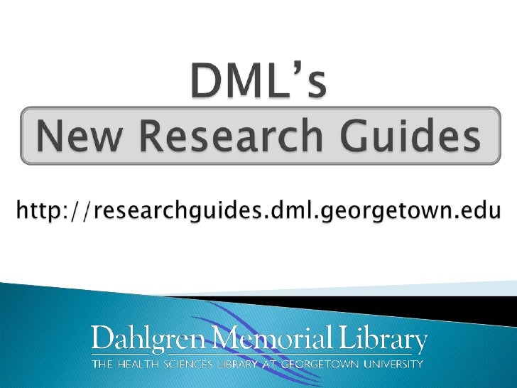 DML'sNew Research Guides<br />http://researchguides.dml.georgetown.edu<br />