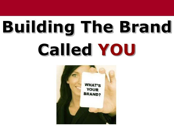 Building The Brand<br />Called YOU<br />