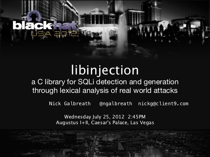 libinjectiona C library for SQLi detection and generationthrough lexical analysis of real world attacks     Nick Galbreath...