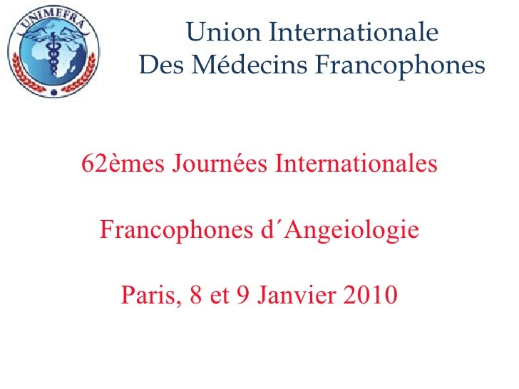 62èmes Journées Internationales Francophones d´Angeiologie Paris, 8 et 9 Janvier 2010
