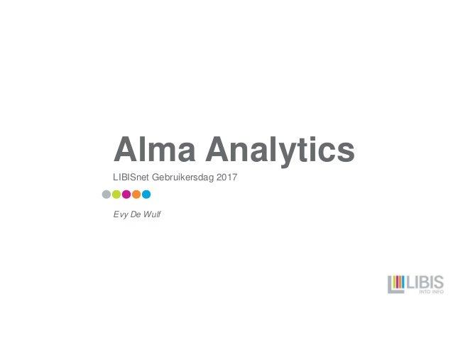 Alma Analytics LIBISnet Gebruikersdag 2017 Evy De Wulf
