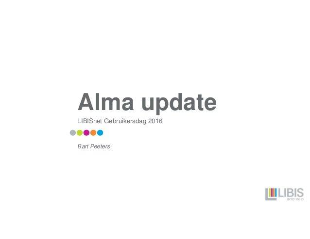 Alma update LIBISnet Gebruikersdag 2016 Bart Peeters