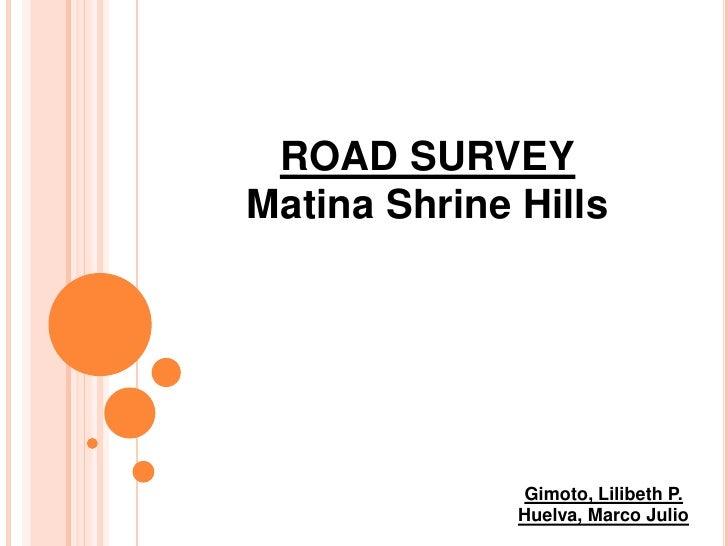 ROAD SURVEY<br />Matina Shrine Hills<br />Gimoto, Lilibeth P.<br />Huelva, Marco Julio<br />