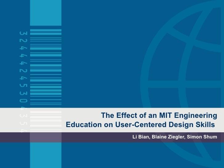 The Effect of an MIT Engineering Education on User-Centered Design Skills  Li Bian, Blaine Ziegler, Simon Shum