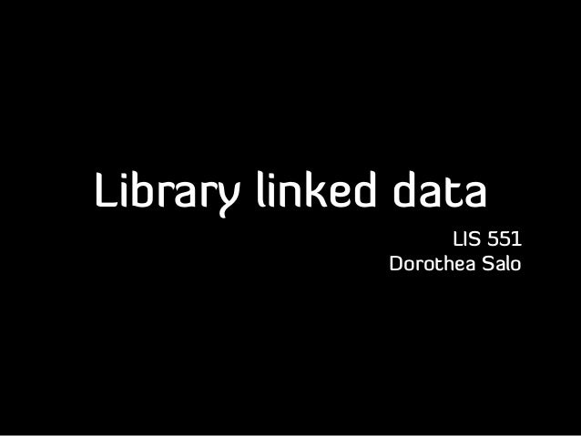 Library linked dataLIS 551Dorothea Salo
