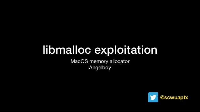 libmalloc exploitation MacOS memory allocator  Angelboy @scwuaptx