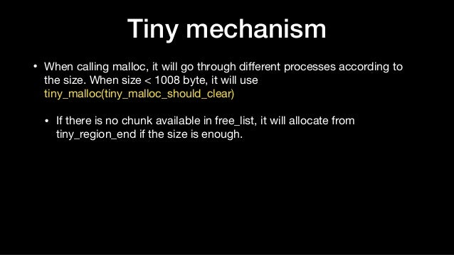 Tiny mechanism • When calling malloc, it will go through different processes according to the size. When size < 1008 byte, ...