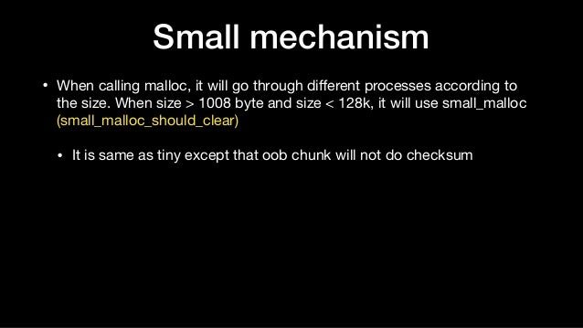 Small mechanism • When calling malloc, it will go through different processes according to the size. When size > 1008 byte ...