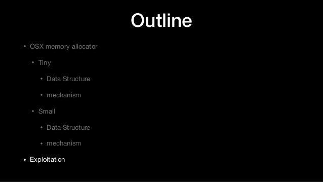Outline • OSX memory allocator  • Tiny  • Data Structure  • mechanism  • Small  • Data Structure  • mechanism  • Exploitat...