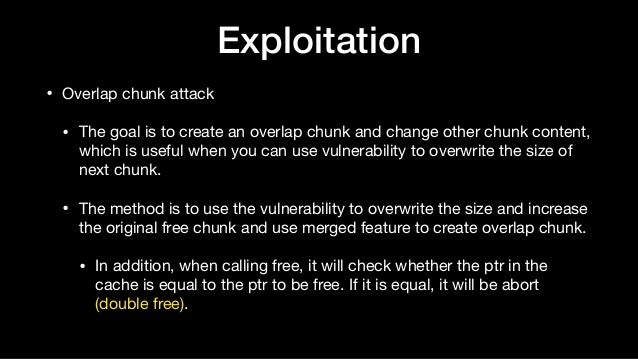 Exploitation • Overlap chunk attack  • The goal is to create an overlap chunk and change other chunk content, which is use...