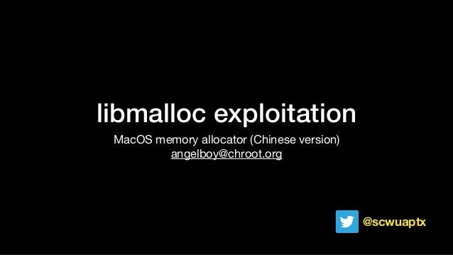 libmalloc exploitation MacOS memory allocator (Chinese version)  angelboy@chroot.org @scwuaptx