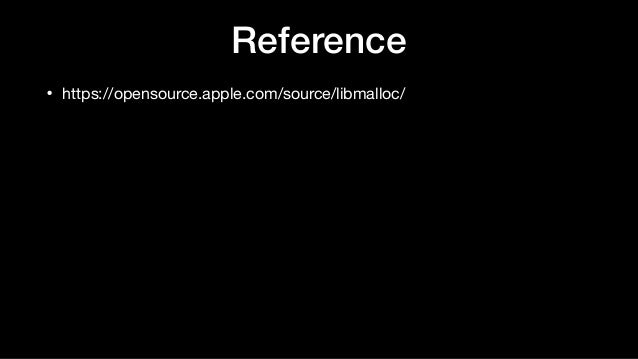 • https://opensource.apple.com/source/libmalloc/ Reference