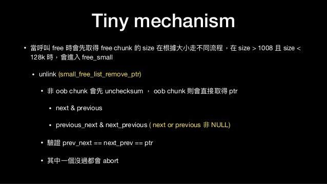 • 當呼叫 free 時會先取得 free chunk 的 size 在根據⼤大⼩小走不同流程,在 size > 1008 且 size < 128k 時,會進入 free_small   • unlink (small_free_list_r...