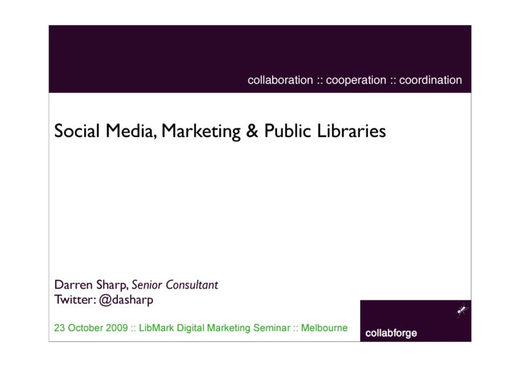 collaboration :: cooperation :: coordination    Social Media, Marketing & Public Libraries     Darren Sharp, Senior Consul...