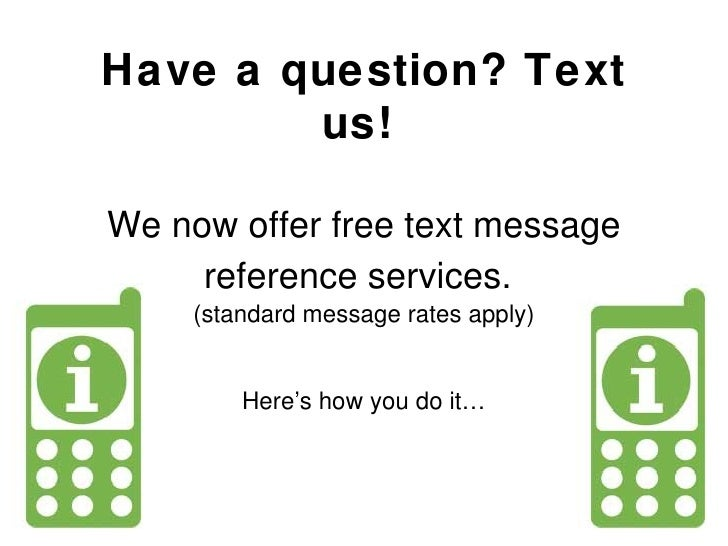 Have a question? Text us!   We now offer free text message reference services.   (standard message rates apply) Here's how...