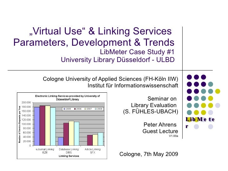""" Virtual Use"" & Linking Services  Parameters, Development & Trends  LibMeter Case Study #1 University Library Düsseldorf..."