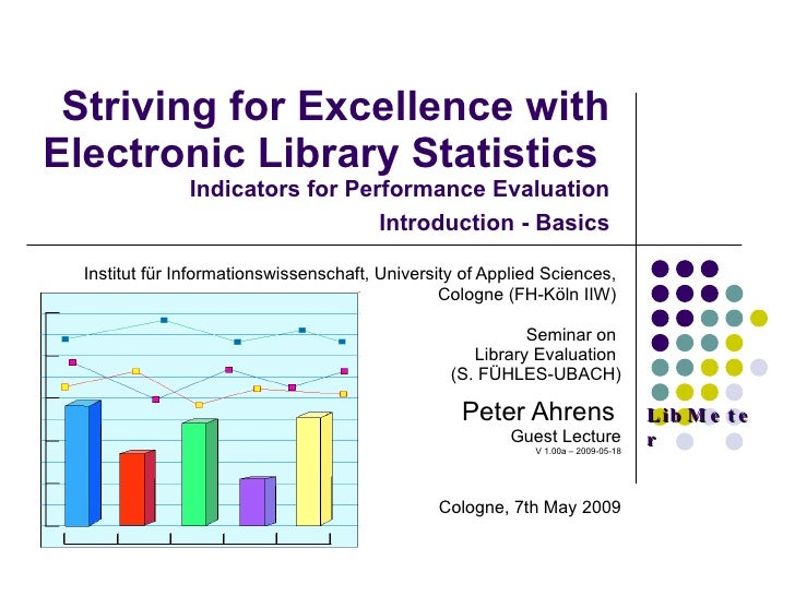 Striving for Excellence with Electronic Library Statistics  Indicators for Performance Evaluation Introduction - Basics In...