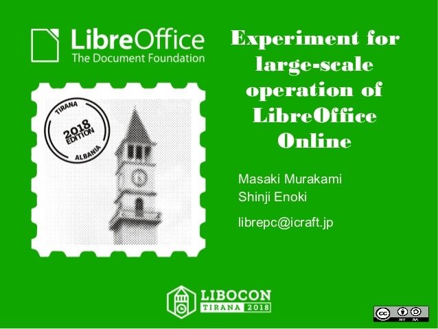 Experiment for large-scale operation of LibreOffice Online Masaki Murakami Shinji Enoki librepc@icraft.jp