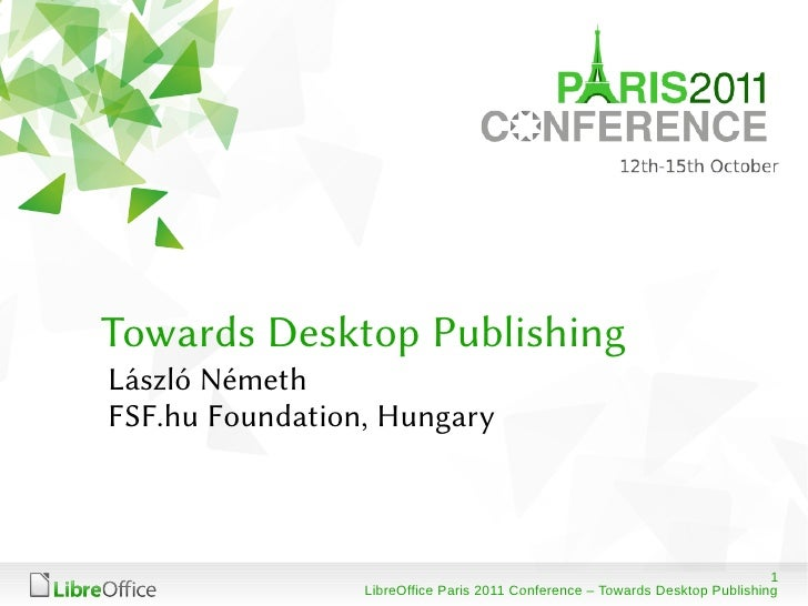 Towards Desktop PublishingLászló NémethFSF.hu Foundation, Hungary                                                         ...