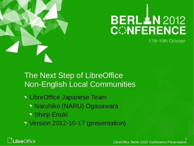 The Next Step of LibreOfficeNon-English Local Communities LibreOffice Japanese Team   Naruhiko (NARU) Ogasawara   Shinji E...