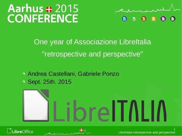 """1 LibreItalia retrospective and perspective One year of Associazione LibreItalia """"retrospective and perspective"""" Andrea Ca..."""