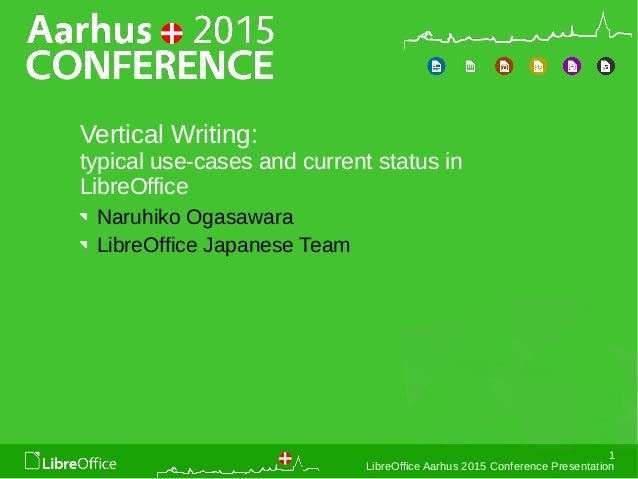 1 LibreOffice Aarhus 2015 Conference Presentation Vertical Writing: typical use-cases and current status in LibreOffice Na...