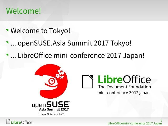 1 LibreOffe mini fonferenfe 2017 Ja mpmn Welfome! Welfome to Tokyo! ... openSUSE.Asim Summit 2017 Tokyo! ... LibreOffe min...